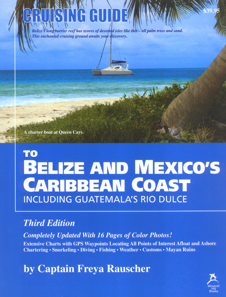 Cruising Guide to Belize, Mexico's Caribbean Coast, 3rd Ed.